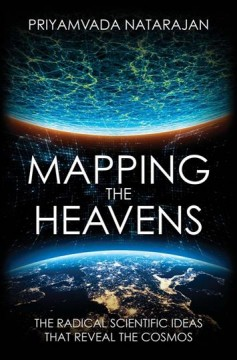 Mapping the heavens : the radical scientific ideas that reveal the cosmos / Priyamvada Natarajan.