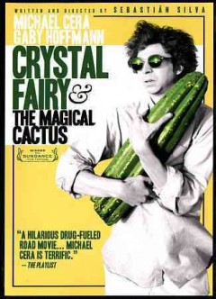 Crystal fairy & the magical cactus /  Sundance Selects ; Fabula, in association with Diroriro, present ; produced by Juan de Dios Larraín & Pablo Larraín ; written and directed by Sebastián Silva. - Sundance Selects ; Fabula, in association with Diroriro, present ; produced by Juan de Dios Larraín & Pablo Larraín ; written and directed by Sebastián Silva.