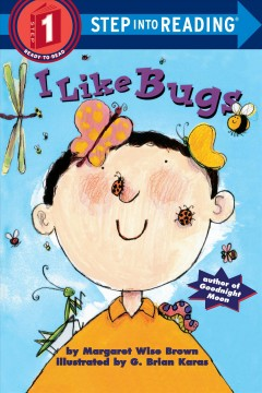 I like bugs /  by Margaret Wise Brown ; illustrated by G. Brian Karas ; with an afterword by Leonard S. Marcus. - by Margaret Wise Brown ; illustrated by G. Brian Karas ; with an afterword by Leonard S. Marcus.