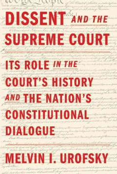 Dissent and the constitutional dialogue : its role in the court's history and the nation's constitutional dialogue / Melvin I. Urofsky.