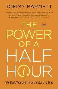 The power of a half hour : take back your life 30 minutes at a time / Tommy Barnett.