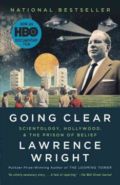 Going clear : Scientology, Hollywood, and the prison of belief / Lawrence Wright.