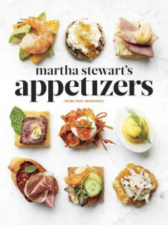 Martha Stewart's appetizers : 200 recipes for dips, spreads, snacks, small plates, and other delicious hors d'oeuvres, plus 30 cocktails.