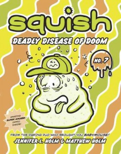 Deadly disease of doom /  by Jennifer L. Holm and Matthew Holm. - by Jennifer L. Holm and Matthew Holm.