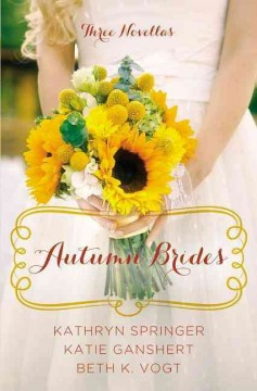 An Autumn bride : a year of weddings novella collection / Kathryn Springer, Katie Ganshert, and Beth Vogt. - Kathryn Springer, Katie Ganshert, and Beth Vogt.