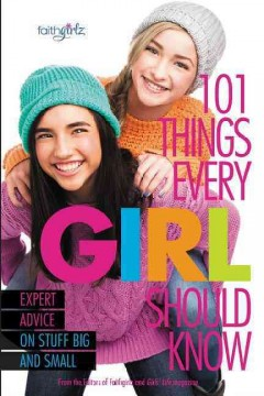 101 things every girl should know : expert advice on stuff big and small.