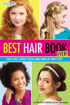 Best hair book ever! : cute cuts, sweet styles and tons of tress tips / produced by Kelsey Haywood. - produced by Kelsey Haywood.