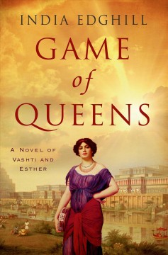 Game of queens : a novel of Vashti and Esther / India Edghill. - India Edghill.