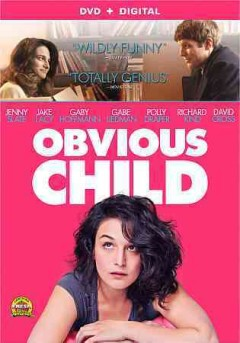 Obvious child /  Rooks Nest Entertainment and Sundial Pictures ; producer, Elisabeth Holm ; written and directed by Gillian Robespierre.