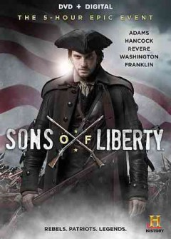 Sons of liberty [2-disc set] /  writer, Stephen David, David C. White, Kirk Ellis ; director, Kari Skogland. - writer, Stephen David, David C. White, Kirk Ellis ; director, Kari Skogland.
