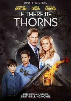 If there be thorns /  Lifetime Pictures presents ; based upon the novel by V.C. Andrews ; teleplay by Andrew Cochran ; produced by Harvey Kahn, Richard D. Arredondo ; directed by Nancy Savoca.