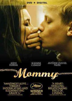 Mommy /  Roadside Attractions ; director and writer, Xavier Dolan ; producers, Xavier Dolan, Nancy Grant.