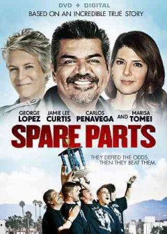 Spare parts /  Lionsgate presents ; produced by Benjamin Odell [and others] ; screenplay by Elissa Matsueda ; directed by Sean McNamara.
