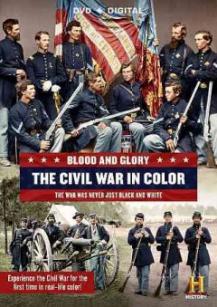 Blood and glory : the Civil War in color [2-disc set] / produced by Prometheus Entertainment. - produced by Prometheus Entertainment.