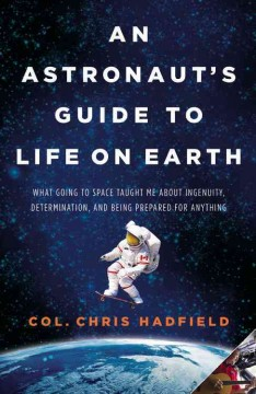 An astronaut's guide to life on Earth /  Chris Hadfield.