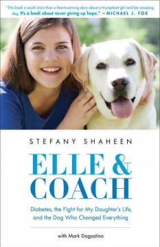 Elle & Coach : diabetes, the fight for my daughter's life, and the dog who changed everything / Stefany Shaheen with Mark Dagostino.