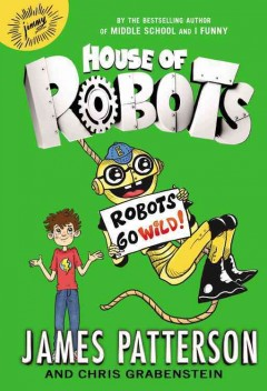 Robots go wild /  James Patterson and Chris Grabenstein ; illustrated by Juliana Neufeld. - James Patterson and Chris Grabenstein ; illustrated by Juliana Neufeld.