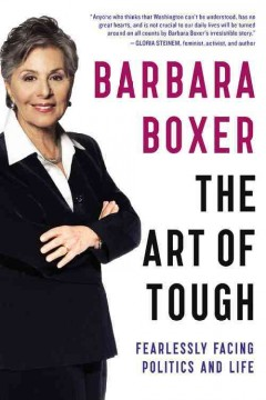 The art of tough : fearlessly facing politics and life / Barbara Boxer. - Barbara Boxer.