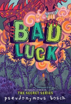 Bad luck /  Pseudonymous Bosch ; illustrations by Juan C. Moreno. - Pseudonymous Bosch ; illustrations by Juan C. Moreno.