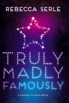 Truly madly famously /  Rebecca Serle. - Rebecca Serle.