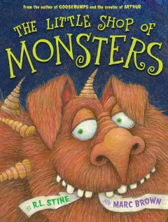 The Little Shop of Monsters /  by R.L. Stine and Marc Brown. - by R.L. Stine and Marc Brown.