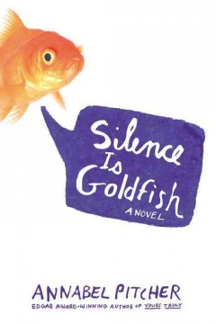 Silence is goldfish : a novel / by Annabel Pitcher.
