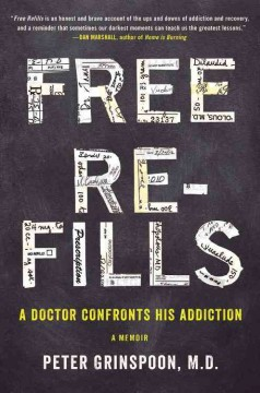 Free refills : a doctor confronts his addiction / Peter Grinspoon, M.D. - Peter Grinspoon, M.D.
