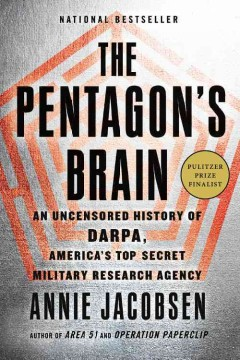 The Pentagon's brain : an uncensored history of DARPA, America's top-secret military research agency / Annie Jacobsen. - Annie Jacobsen.