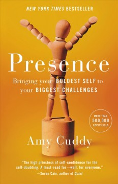 Presence : bringing your boldest self to your biggest challenges / Amy Cuddy. - Amy Cuddy.