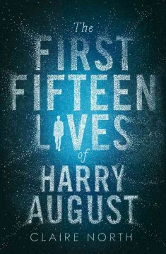 The first fifteen lives of Harry August /  Claire North. - Claire North.