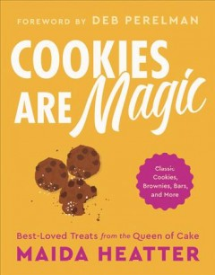 Cookies are magic : classic cookies, brownies, bars, and more / Maida Heatter ; illustrations by Alice Oehr ; foreword by Deb Perelman. - Maida Heatter ; illustrations by Alice Oehr ; foreword by Deb Perelman.