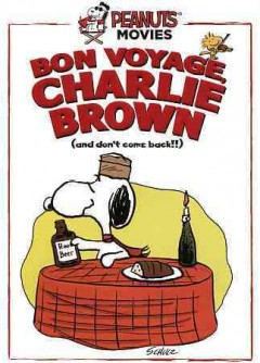 Bon voyage, Charlie Brown : (and don't come back!!) / producers, Lee Mendelson, Charles Schulz ; director, Bill Melendez. - producers, Lee Mendelson, Charles Schulz ; director, Bill Melendez.