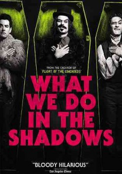 What we do in the shadows /  Unison Films and The New Zealand Documentary Board ; written and directed by Jermaine Clement and Taika Waititi.