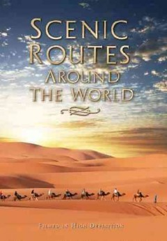 Scenic routes around the world [6-disc set] /  produced by Bô Travail Productions. - produced by Bô Travail Productions.