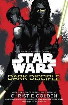 Star wars : dark disciple / Christie Golden ; foreword by Katie Lucas. - Christie Golden ; foreword by Katie Lucas.