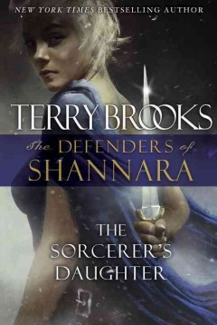 The sorcerer's daughter : the defenders of Shannara / Terry Brooks. - Terry Brooks.