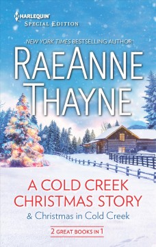 A Cold Creek Christmas story & Christmas in Cold Creek /  RaeAnne Thayne. - RaeAnne Thayne.