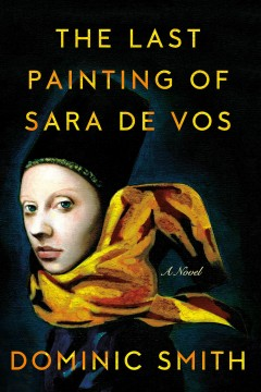 The Last Painting Of Sara De Vos / Dominic Smith