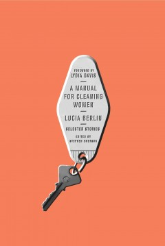A Manual For Cleaning Women / Lucia Berlin, - Lucia Berlin,