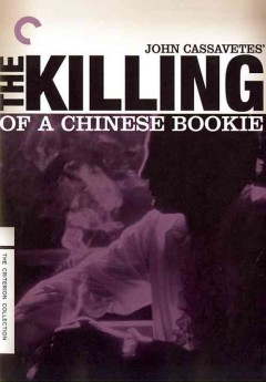 The killing of a Chinese bookie /  Faces Distribution Corporation presents an Al Ruban production ; writer/director, John Cassavetes ; producer, Al Ruban ; associate producer, Phil Burton.