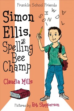 Simon Ellis, spelling bee champ /  Claudia Mills ; pictures by Rob Shepperson. - Claudia Mills ; pictures by Rob Shepperson.