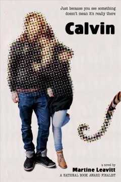 Calvin /  a novel by Martine Leavitt. - a novel by Martine Leavitt.