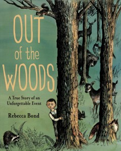 Out of the woods : a true story of an unforgettable event / Rebecca Bond. - Rebecca Bond.