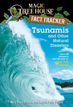 Tsunamis and other natural disasters : a nonfiction companion to High tide in Hawaii / by Mary Pope Osborne and Natalie Pope Boyce ; illustrated by Sal Murdocca. - by Mary Pope Osborne and Natalie Pope Boyce ; illustrated by Sal Murdocca.