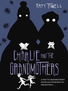 Charlie and the grandmothers /  Katy Towell. - Katy Towell.