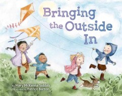 Bringing the outside in /  by Mary McKenna Siddals ; illustrated by Patrice Barton. - by Mary McKenna Siddals ; illustrated by Patrice Barton.