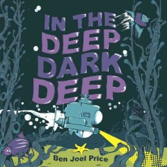 In the deep dark deep /  by Ben Joel Price. - by Ben Joel Price.