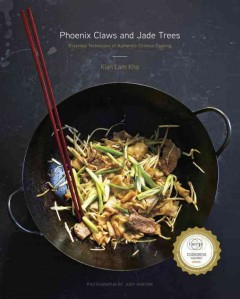 Phoenix claws and jade trees : essential techniques of authentic Chinese cooking / Kian Lam Kho ; photographs by Jody Horton. - Kian Lam Kho ; photographs by Jody Horton.