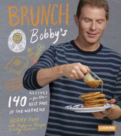 Brunch @ Bobby's : 140 recipes for the best part of the weekend / Bobby Flay ; with Stephanie Banyas & Sally Jackson ; photographs by Ben Fink. - Bobby Flay ; with Stephanie Banyas & Sally Jackson ; photographs by Ben Fink.