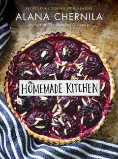 The homemade kitchen /  Alana Chernila ; photographs by Jennifer May. - Alana Chernila ; photographs by Jennifer May.